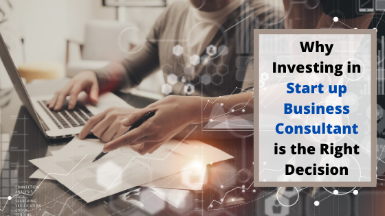 Why Investing in Start up Business Consultant is the Right Decision